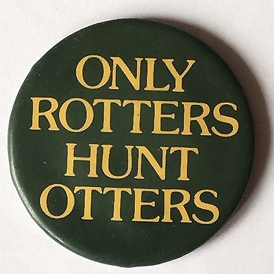 Only-Rotters-Hunt-Otters-Pin-Badge-see-pics